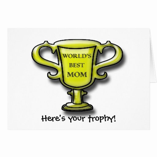 Best Mom Ever Trophy Beautiful World S Best Mom Trophy Mothers Day Card