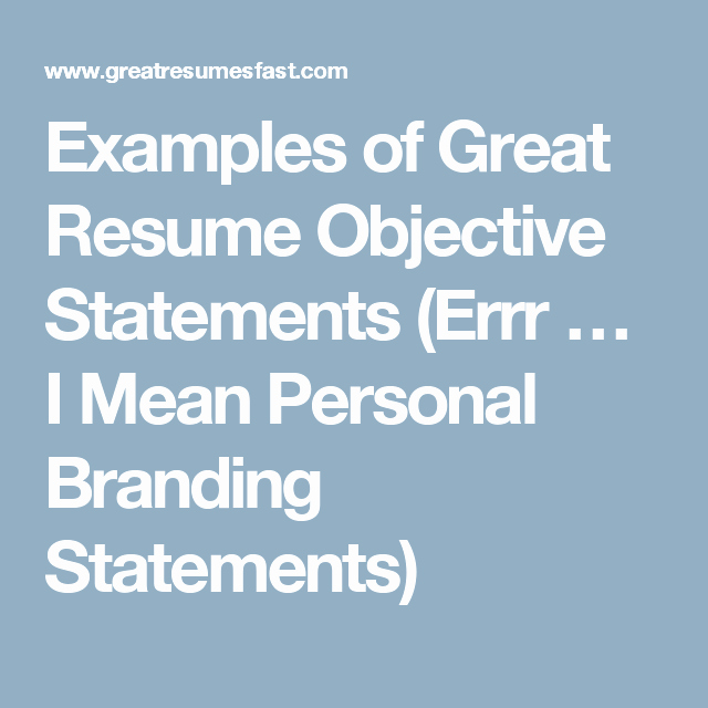 Examples Of Personal Branding Statements Unique Examples Of Great Resume Objective Statements Errr … I
